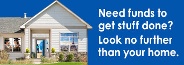 Need funds to get stuff done? Look no further than your home