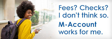 Fees? Checks? I don't think so. M-Account works for me